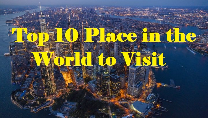 Top 10 Place in the World to Visit