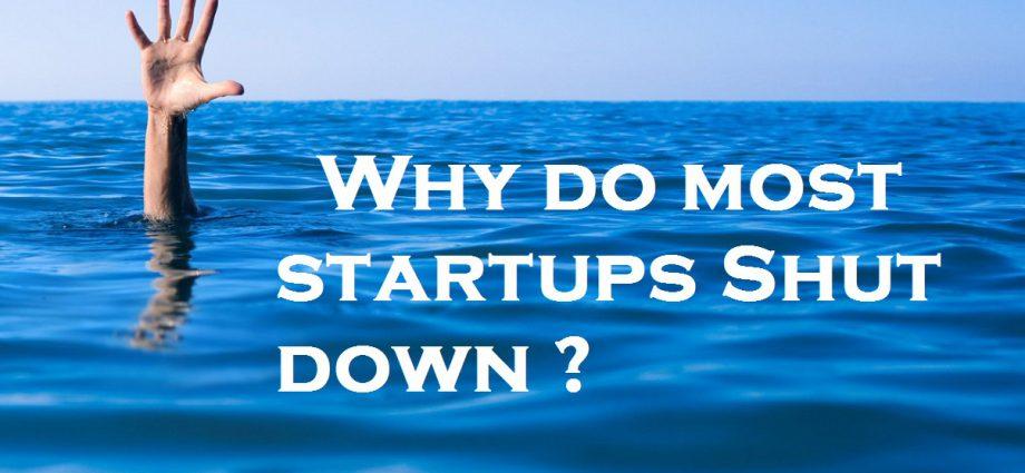 Why do most startups Shut down ?