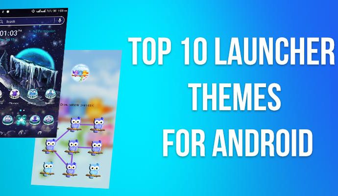 Top 10 Launcher Themes For Android